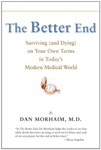 The Better End: Surviving (and Dying) on Your Own Terms in Today's Modern Medical World