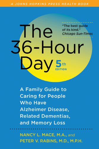 The 36-Hour Day: A Family Guide to Caring for Persons with Alzheimer Disease, Other Dementias, and Memory Loss in Later Life