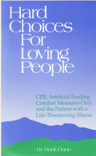 Hard Choices for Loving People: CPR, Artificial Feeding, Comfort Measures Only and the Patient with a Life-Threatening Illness